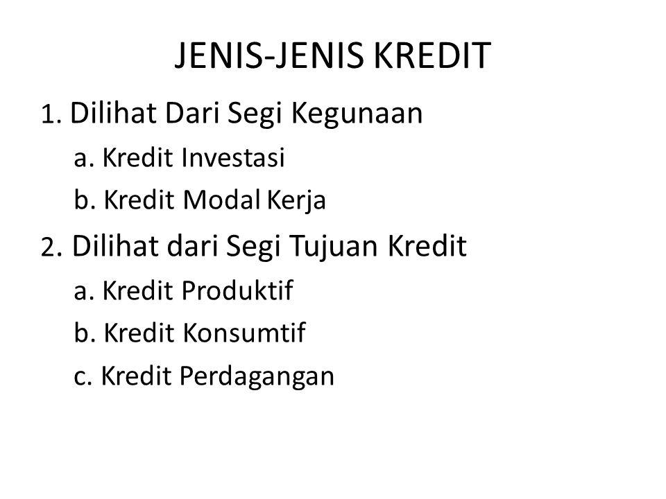 JENIS-JENIS KREDIT 1.Dilihat Dari Segi Kegunaan a.