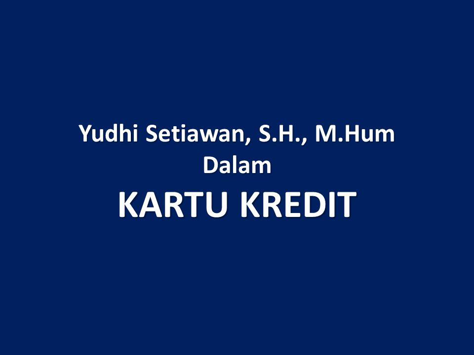 Yudhi Setiawan, S.H., M.Hum Dalam KARTU KREDIT