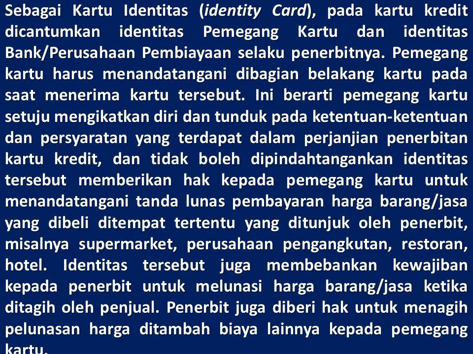Sebagai Kartu Identitas (identity Card), pada kartu kredit dicantumkan identitas Pemegang Kartu dan identitas Bank/Perusahaan Pembiayaan selaku penerb