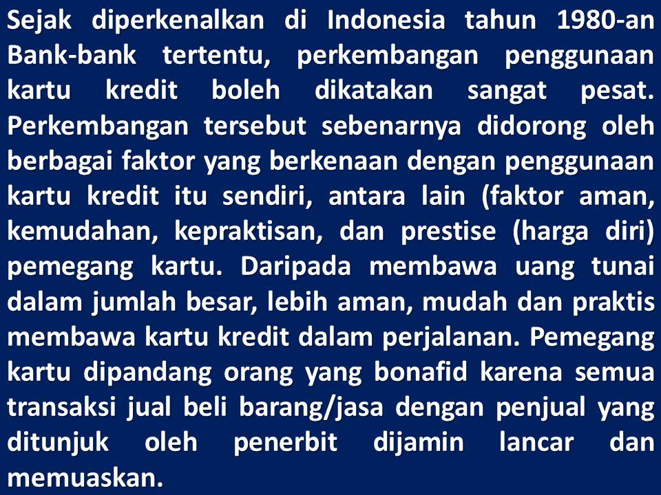 Sejak diperkenalkan di Indonesia tahun 1980-an Bank-bank tertentu, perkembangan penggunaan kartu kredit boleh dikatakan sangat pesat. Perkembangan ter
