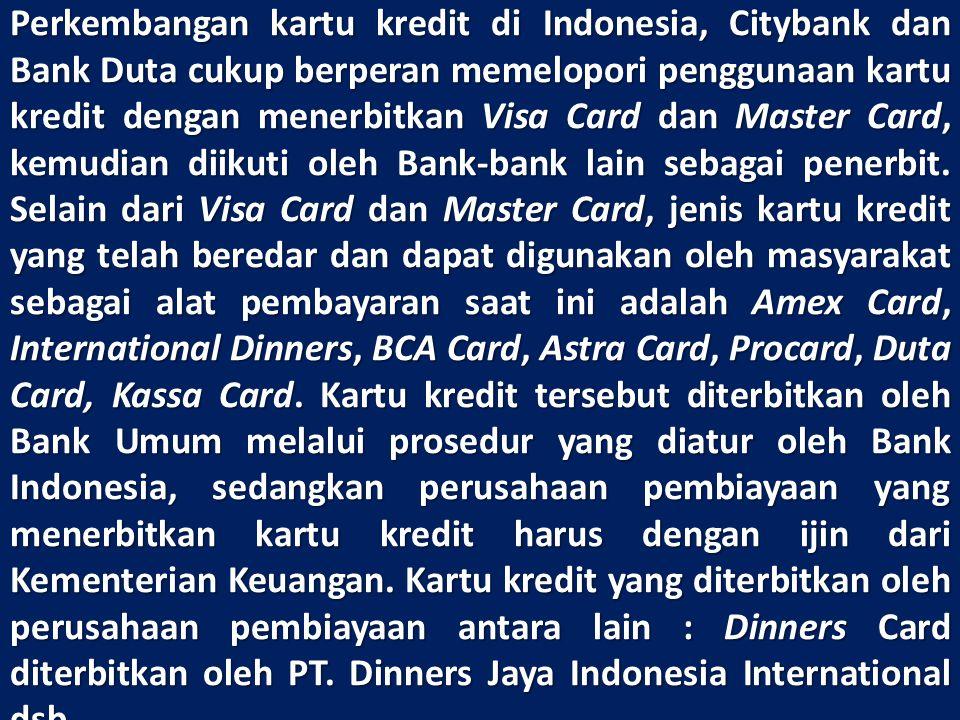 Perkembangan kartu kredit di Indonesia, Citybank dan Bank Duta cukup berperan memelopori penggunaan kartu kredit dengan menerbitkan Visa Card dan Master Card, kemudian diikuti oleh Bank-bank lain sebagai penerbit.