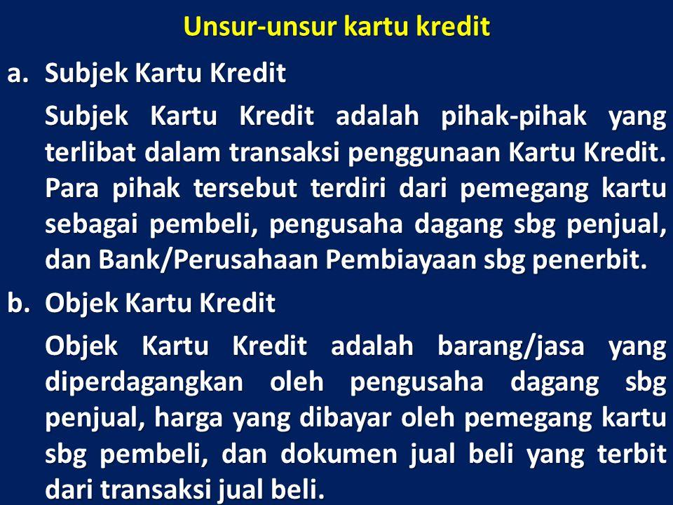 Unsur-unsur kartu kredit a.Subjek Kartu Kredit Subjek Kartu Kredit adalah pihak-pihak yang terlibat dalam transaksi penggunaan Kartu Kredit. Para piha