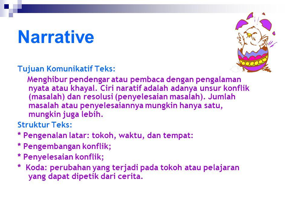 Narrative Tujuan Komunikatif Teks: Menghibur pendengar atau pembaca dengan pengalaman nyata atau khayal. Ciri naratif adalah adanya unsur konflik (mas