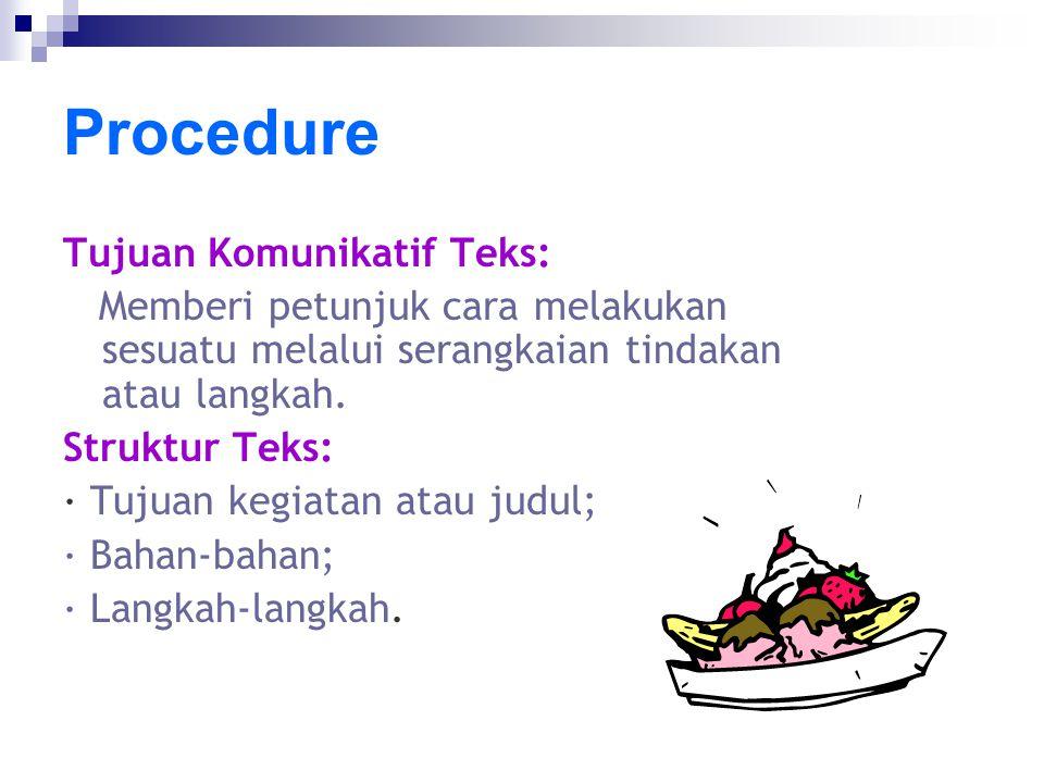 Procedure Tujuan Komunikatif Teks: Memberi petunjuk cara melakukan sesuatu melalui serangkaian tindakan atau langkah. Struktur Teks: · Tujuan kegiatan