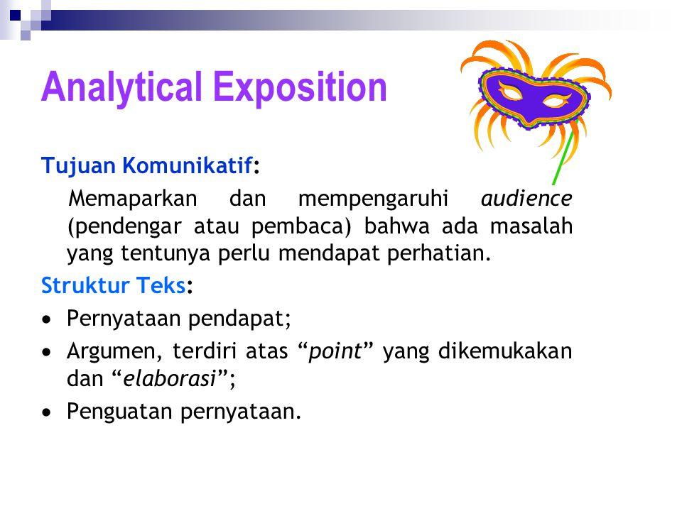 Analytical Exposition Tujuan Komunikatif: Memaparkan dan mempengaruhi audience (pendengar atau pembaca) bahwa ada masalah yang tentunya perlu mendapat