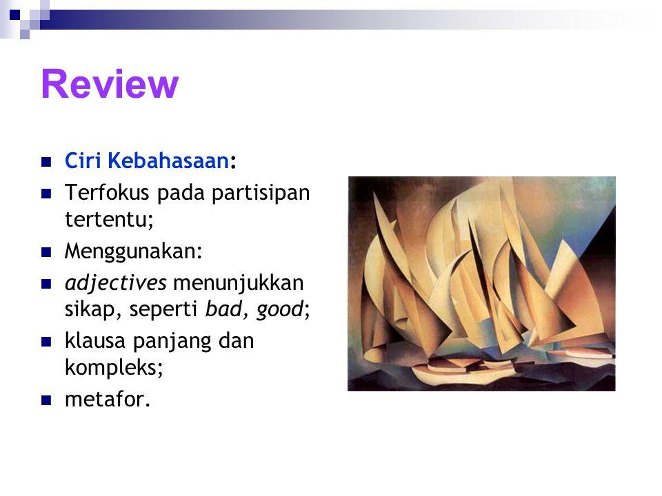 Review Ciri Kebahasaan: Terfokus pada partisipan tertentu; Menggunakan: adjectives menunjukkan sikap, seperti bad, good; klausa panjang dan kompleks;