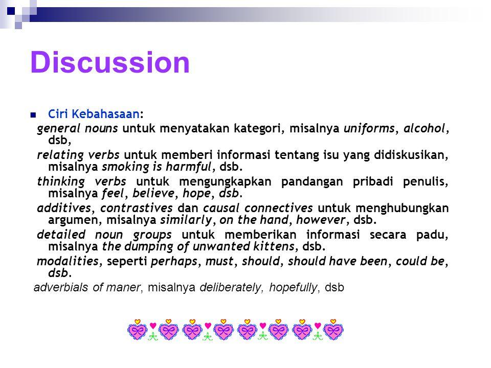 Discussion Ciri Kebahasaan: general nouns untuk menyatakan kategori, misalnya uniforms, alcohol, dsb, relating verbs untuk memberi informasi tentang i