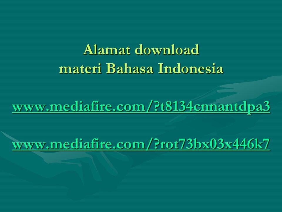 Alamat download materi Bahasa Indonesia www.mediafire.com/?t8134cnnantdpa3 www.mediafire.com/?rot73bx03x446k7 www.mediafire.com/?t8134cnnantdpa3 www.m