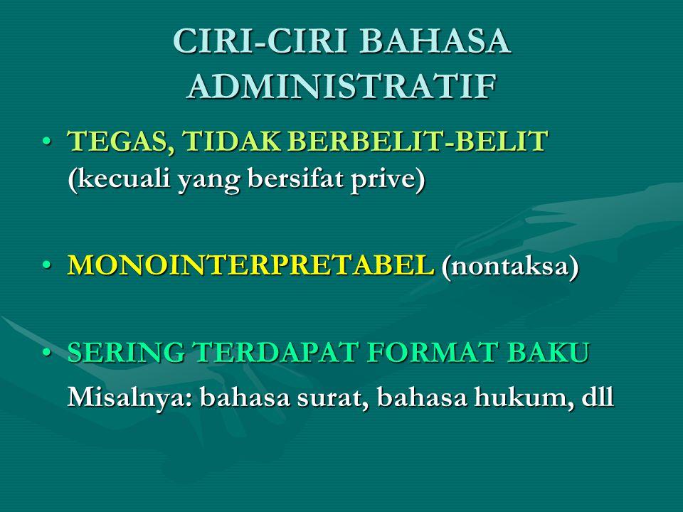 CIRI-CIRI BAHASA ADMINISTRATIF TEGAS, TIDAK BERBELIT-BELIT (kecuali yang bersifat prive)TEGAS, TIDAK BERBELIT-BELIT (kecuali yang bersifat prive) MONO