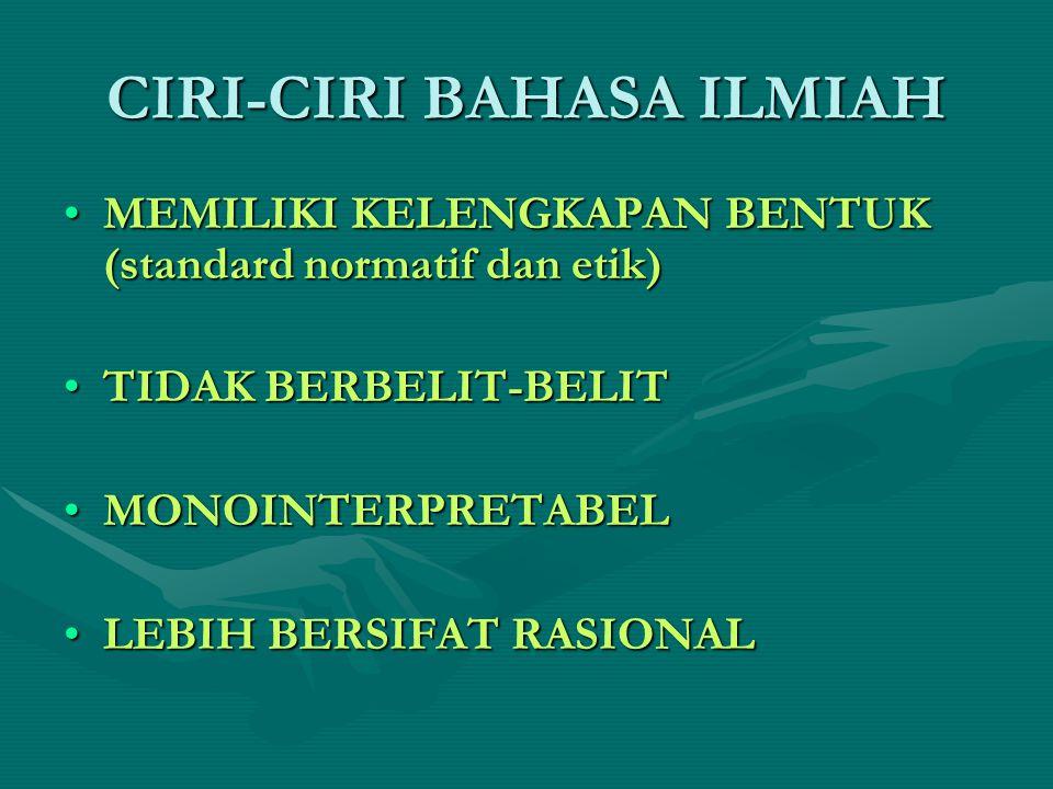 CIRI-CIRI BAHASA ILMIAH MEMILIKI KELENGKAPAN BENTUK (standard normatif dan etik)MEMILIKI KELENGKAPAN BENTUK (standard normatif dan etik) TIDAK BERBELI