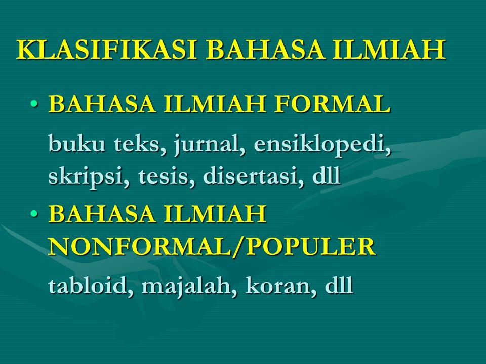 KLASIFIKASI BAHASA ILMIAH BAHASA ILMIAH FORMALBAHASA ILMIAH FORMAL buku teks, jurnal, ensiklopedi, skripsi, tesis, disertasi, dll BAHASA ILMIAH NONFOR