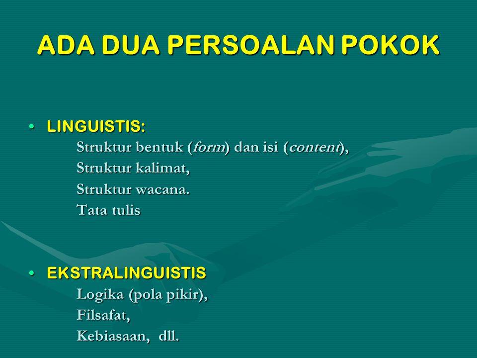 ADA DUA PERSOALAN POKOK LINGUISTIS:LINGUISTIS: Struktur bentuk (form) dan isi (content), Struktur kalimat, Struktur wacana. Tata tulis EKSTRALINGUISTI