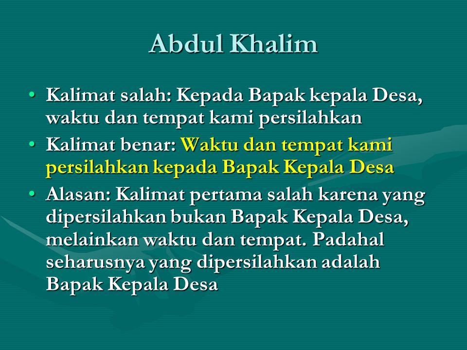 Abdul Khalim Kalimat salah: Kepada Bapak kepala Desa, waktu dan tempat kami persilahkanKalimat salah: Kepada Bapak kepala Desa, waktu dan tempat kami
