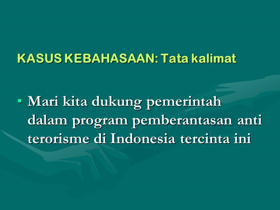KASUS KEBAHASAAN: Tata kalimat Mari kita dukung pemerintah dalam program pemberantasan anti terorisme di Indonesia tercinta iniMari kita dukung pemeri