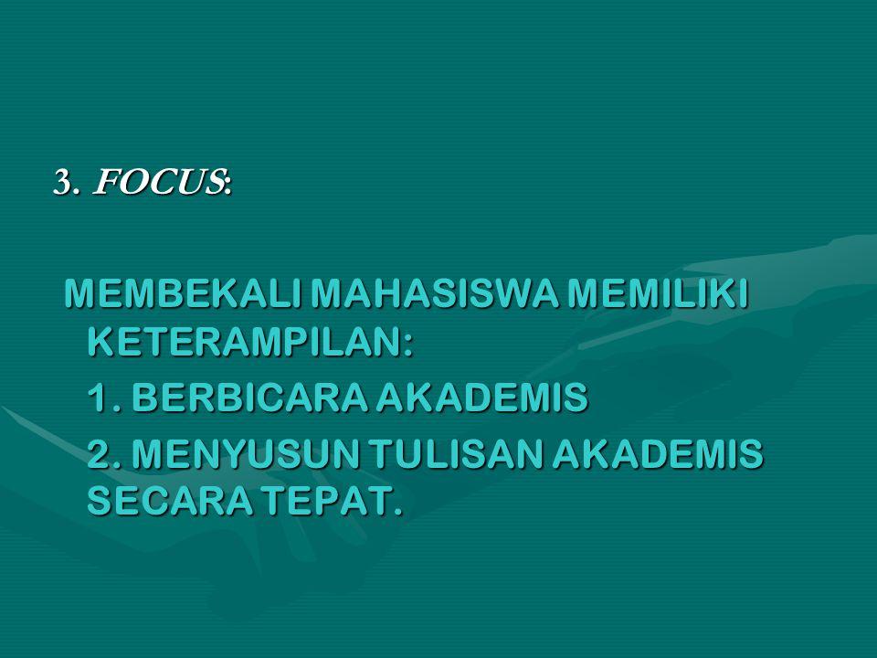 3. FOCUS: MEMBEKALI MAHASISWA MEMILIKI KETERAMPILAN: MEMBEKALI MAHASISWA MEMILIKI KETERAMPILAN: 1. BERBICARA AKADEMIS 2. MENYUSUN TULISAN AKADEMIS SEC