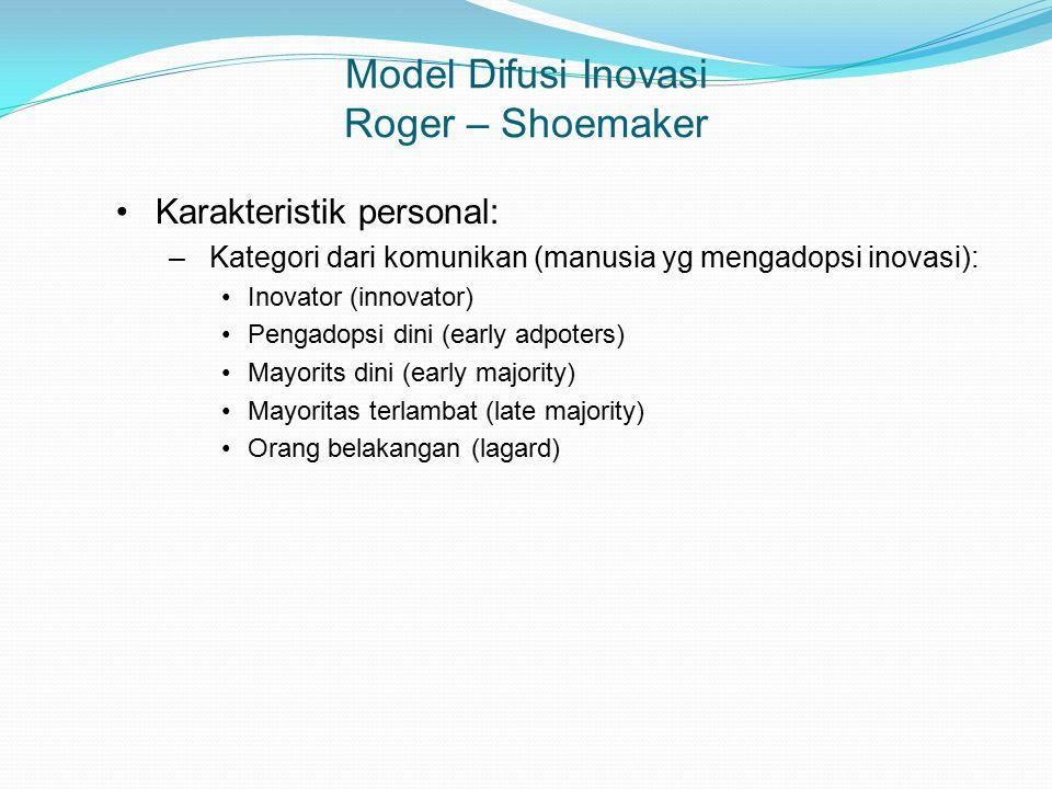 Model Difusi Inovasi Roger – Shoemaker Karakteristik personal: – Kategori dari komunikan (manusia yg mengadopsi inovasi): Inovator (innovator) Pengado