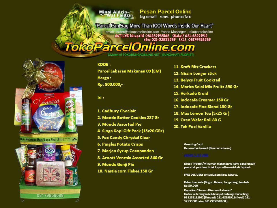 KODE : Parcel Lebaran Makanan 09 (EM) Harga : Rp. 800.000,- Isi : 1. Cadbury Choclair 2. Monde Butter Cookies 227 Gr 3. Monde Assorted Pie 4. Singa Ko