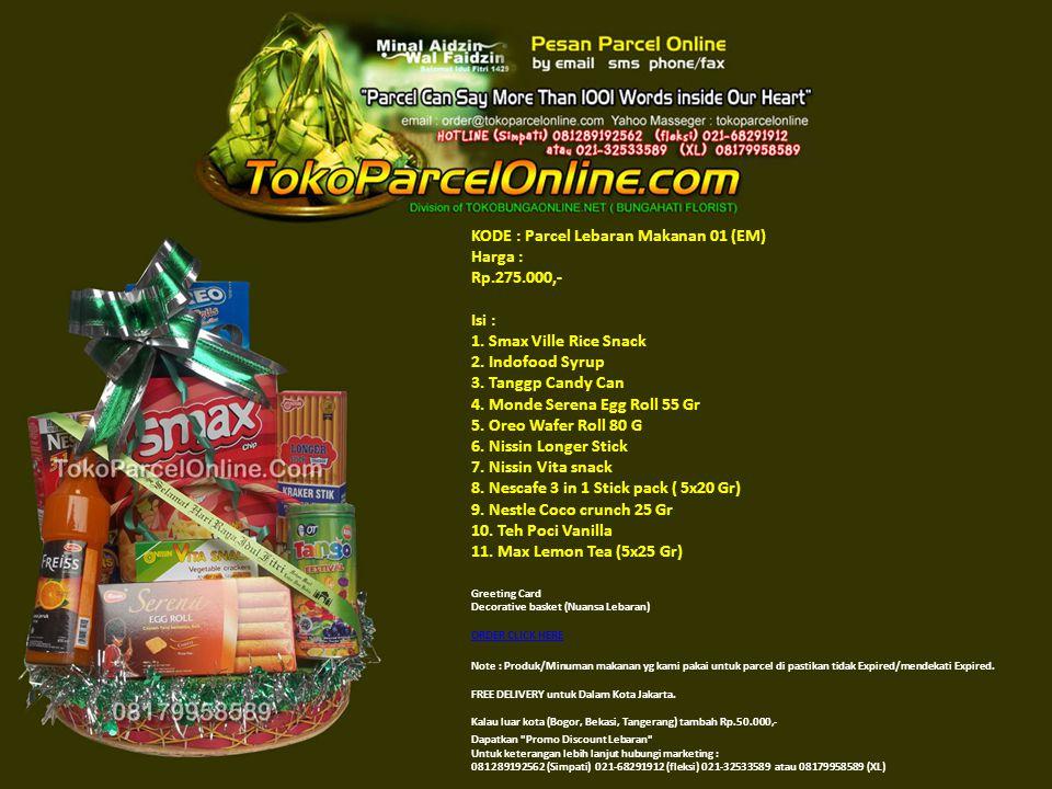 KODE : Parcel Lebaran Makanan 01 (EM) Harga : Rp.275.000,- Isi : 1. Smax Ville Rice Snack 2. Indofood Syrup 3. Tanggp Candy Can 4. Monde Serena Egg Ro