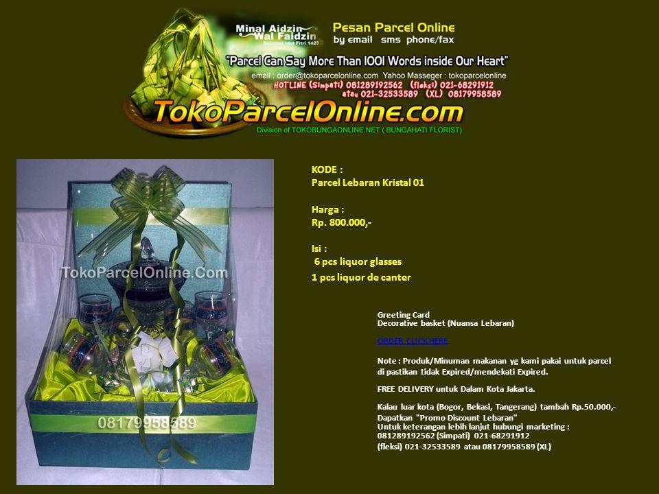 KODE : Parcel Lebaran Kristal 01 Harga : Rp. 800.000,- Isi : 6 pcs liquor glasses 1 pcs liquor de canter Greeting Card Decorative basket (Nuansa Lebar