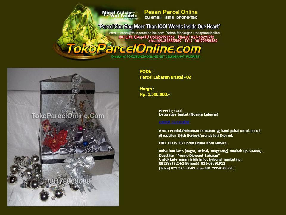 KODE : Parcel Lebaran Kristal - 02 Harga : Rp. 1.500.000,- Greeting Card Decorative basket (Nuansa Lebaran) ORDER CLICK HERE ORDER CLICK HERE Note : P