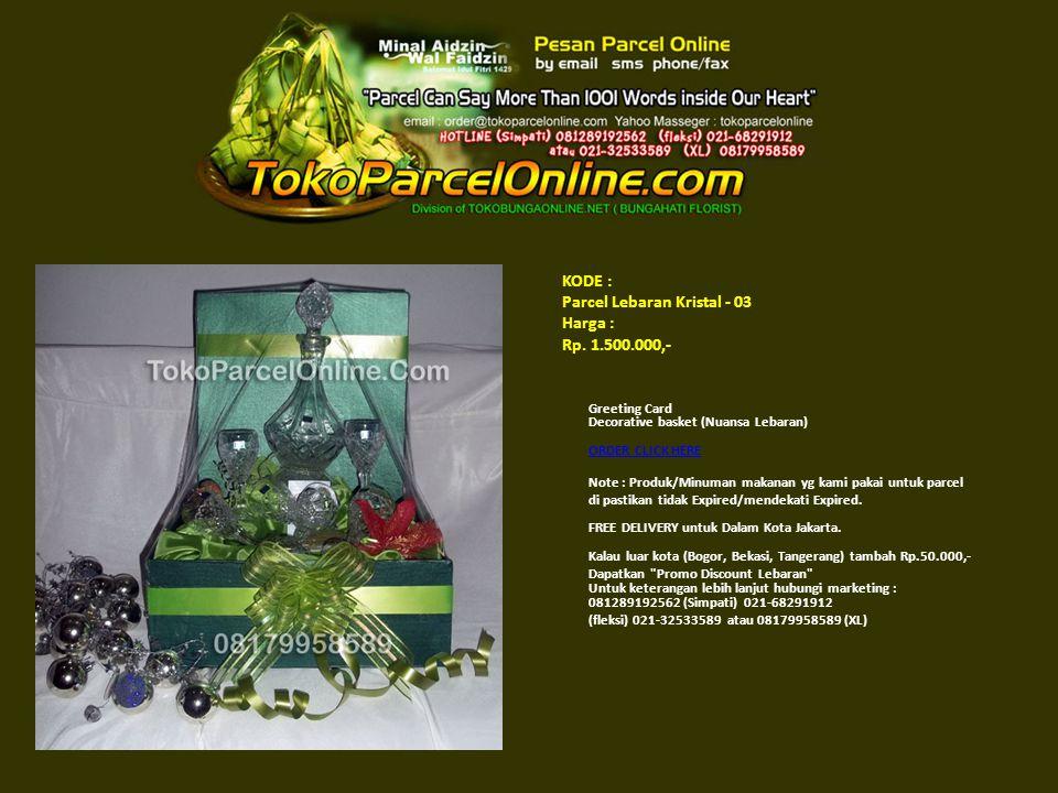 KODE : Parcel Lebaran Kristal - 03 Harga : Rp. 1.500.000,- Greeting Card Decorative basket (Nuansa Lebaran) ORDER CLICK HERE ORDER CLICK HERE Note : P