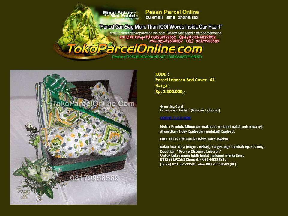 KODE : Parcel Lebaran Bed Cover - 01 Harga : Rp. 1.000.000,- Greeting Card Decorative basket (Nuansa Lebaran) ORDER CLICK HERE ORDER CLICK HERE Note :