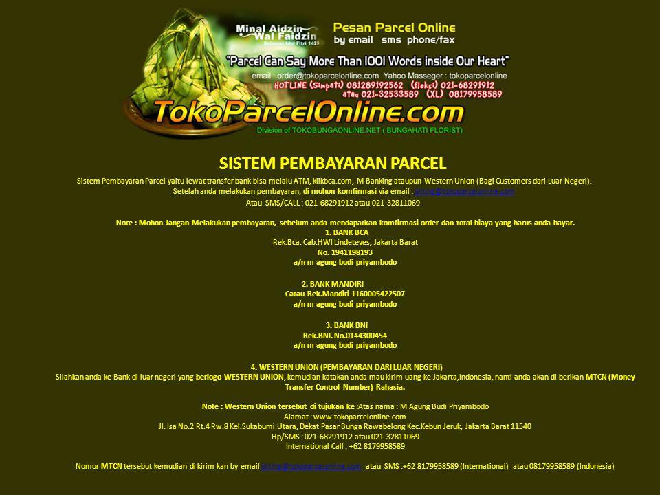 SISTEM PEMBAYARAN PARCEL Sistem Pembayaran Parcel yaitu lewat transfer bank bisa melalu ATM, klikbca.com, M Banking ataupun Western Union (Bagi Custom