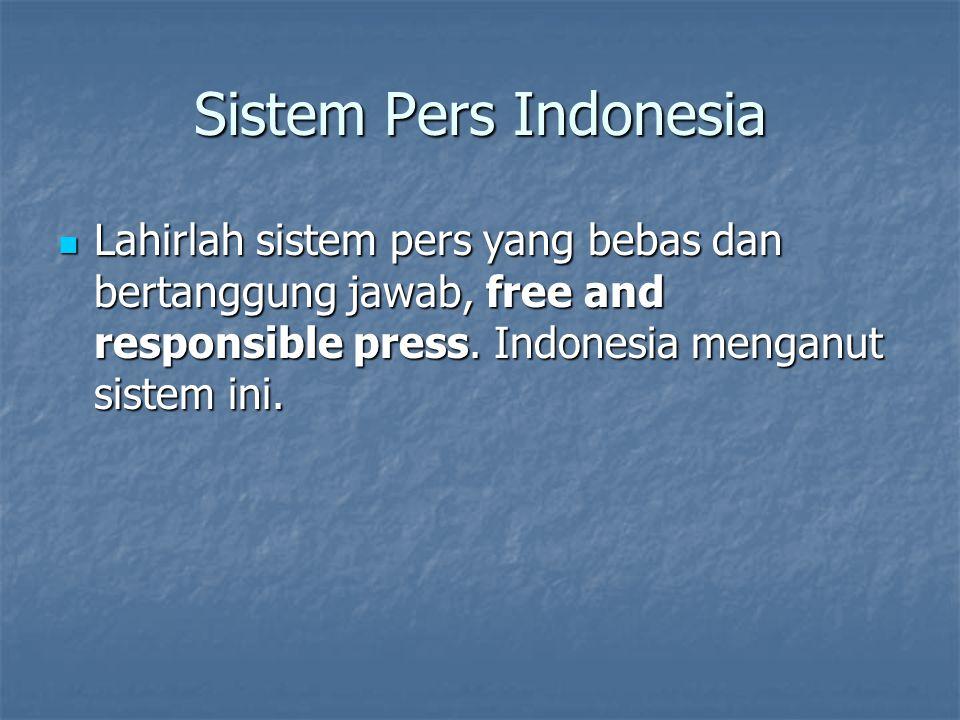 Sistem Pers Indonesia Lahirlah sistem pers yang bebas dan bertanggung jawab, free and responsible press. Indonesia menganut sistem ini. Lahirlah siste