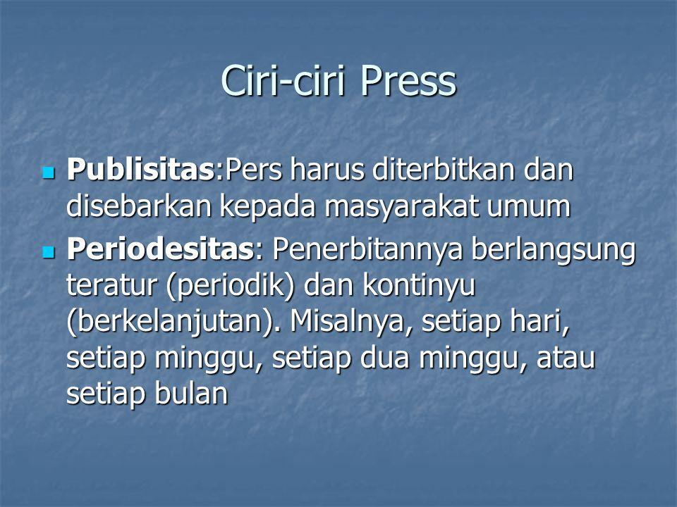 Ciri-ciri Press Publisitas:Pers harus diterbitkan dan disebarkan kepada masyarakat umum Publisitas:Pers harus diterbitkan dan disebarkan kepada masyar