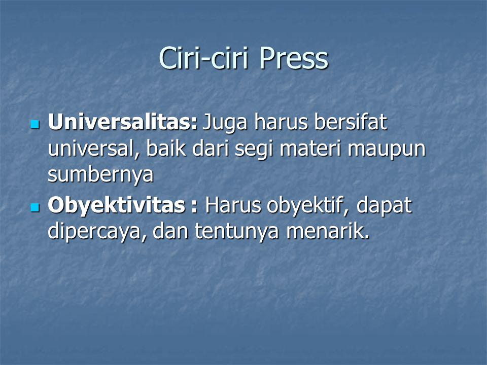 Ciri-ciri Press Universalitas: Juga harus bersifat universal, baik dari segi materi maupun sumbernya Universalitas: Juga harus bersifat universal, bai