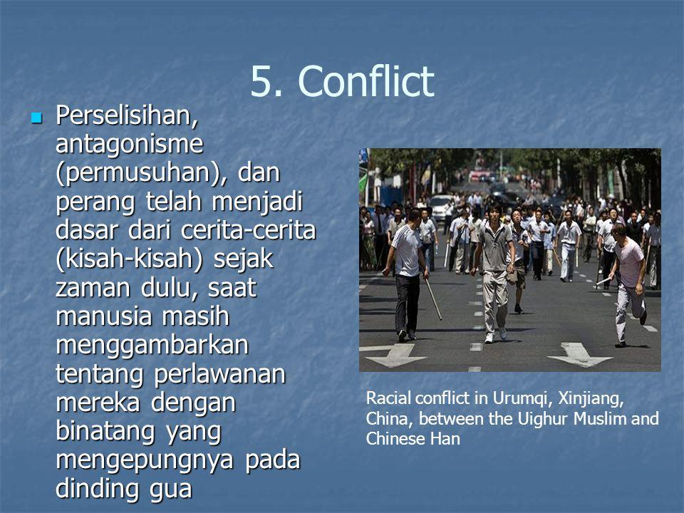 5. Conflict Perselisihan, antagonisme (permusuhan), dan perang telah menjadi dasar dari cerita-cerita (kisah-kisah) sejak zaman dulu, saat manusia mas