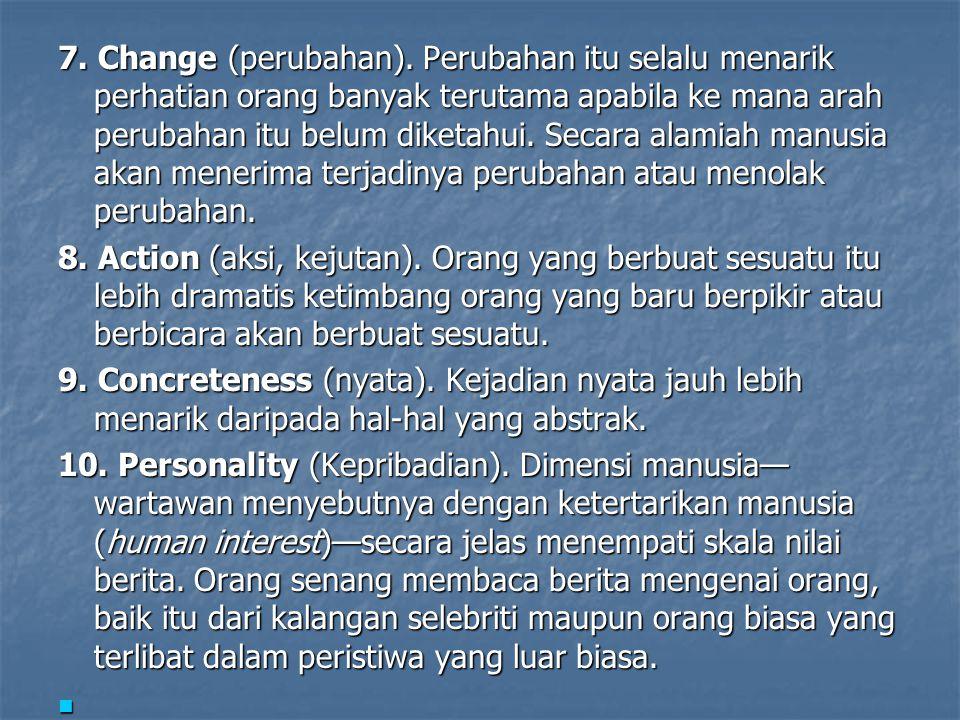 7. Change (perubahan). Perubahan itu selalu menarik perhatian orang banyak terutama apabila ke mana arah perubahan itu belum diketahui. Secara alamiah