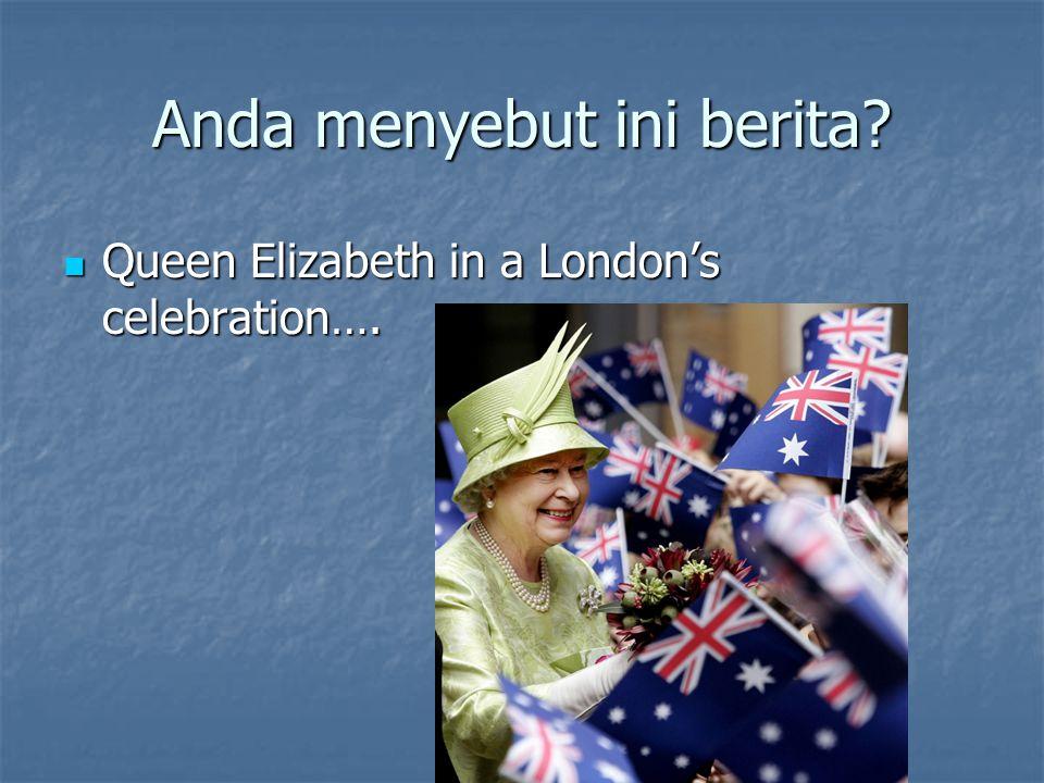 Anda menyebut ini berita? Queen Elizabeth in a London's celebration…. Queen Elizabeth in a London's celebration….