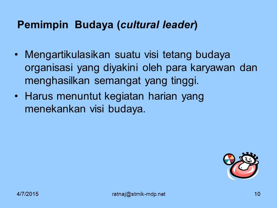 4/7/2015ratnaj@stmik-mdp.net104/7/201510 Pemimpin Budaya (cultural leader) Mengartikulasikan suatu visi tetang budaya organisasi yang diyakini oleh pa