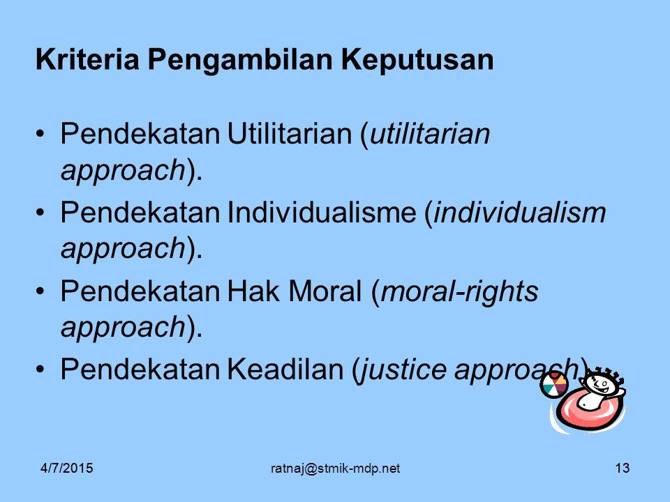 4/7/2015ratnaj@stmik-mdp.net134/7/201513 Kriteria Pengambilan Keputusan Pendekatan Utilitarian (utilitarian approach). Pendekatan Individualisme (indi