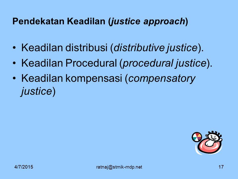 4/7/2015ratnaj@stmik-mdp.net174/7/201517 Pendekatan Keadilan (justice approach) Keadilan distribusi (distributive justice). Keadilan Procedural (proce