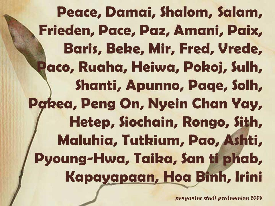 Peace, Damai, Shalom, Salam, Frieden, Pace, Paz, Amani, Paix, Baris, Beke, Mir, Fred, Vrede, Paco, Ruaha, Heiwa, Pokoj, Sulh, Shanti, Apunno, Paqe, So