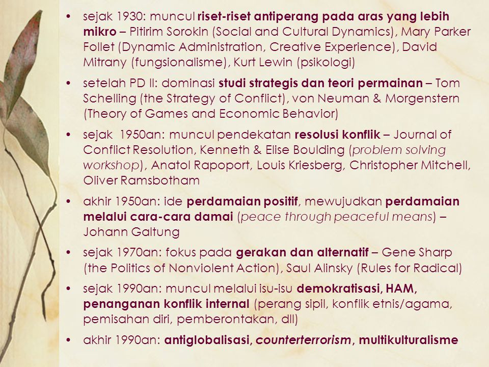 sejak 1930: muncul riset-riset antiperang pada aras yang lebih mikro – Pitirim Sorokin (Social and Cultural Dynamics), Mary Parker Follet (Dynamic Adm