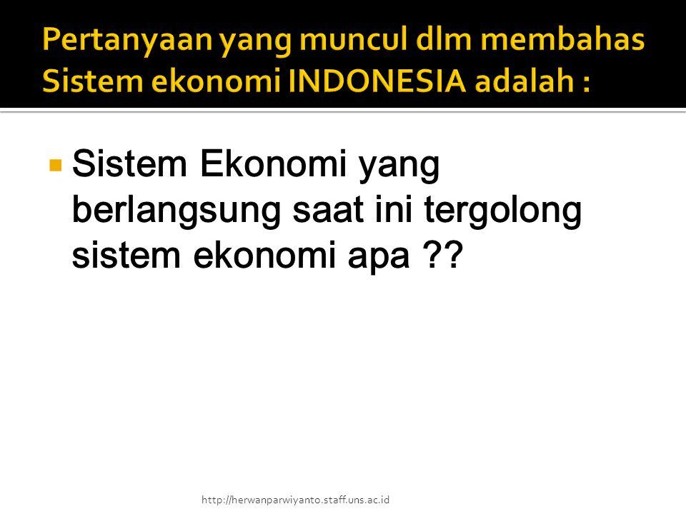  Sistem Ekonomi yang berlangsung saat ini tergolong sistem ekonomi apa ?? http://herwanparwiyanto.staff.uns.ac.id