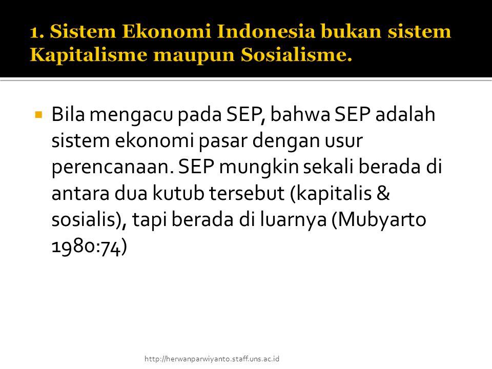  Bila mengacu pada SEP, bahwa SEP adalah sistem ekonomi pasar dengan usur perencanaan. SEP mungkin sekali berada di antara dua kutub tersebut (kapita