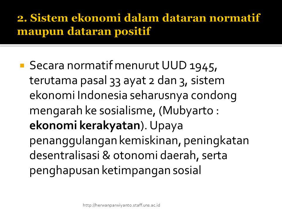 Secara normatif menurut UUD 1945, terutama pasal 33 ayat 2 dan 3, sistem ekonomi Indonesia seharusnya condong mengarah ke sosialisme, (Mubyarto : ek