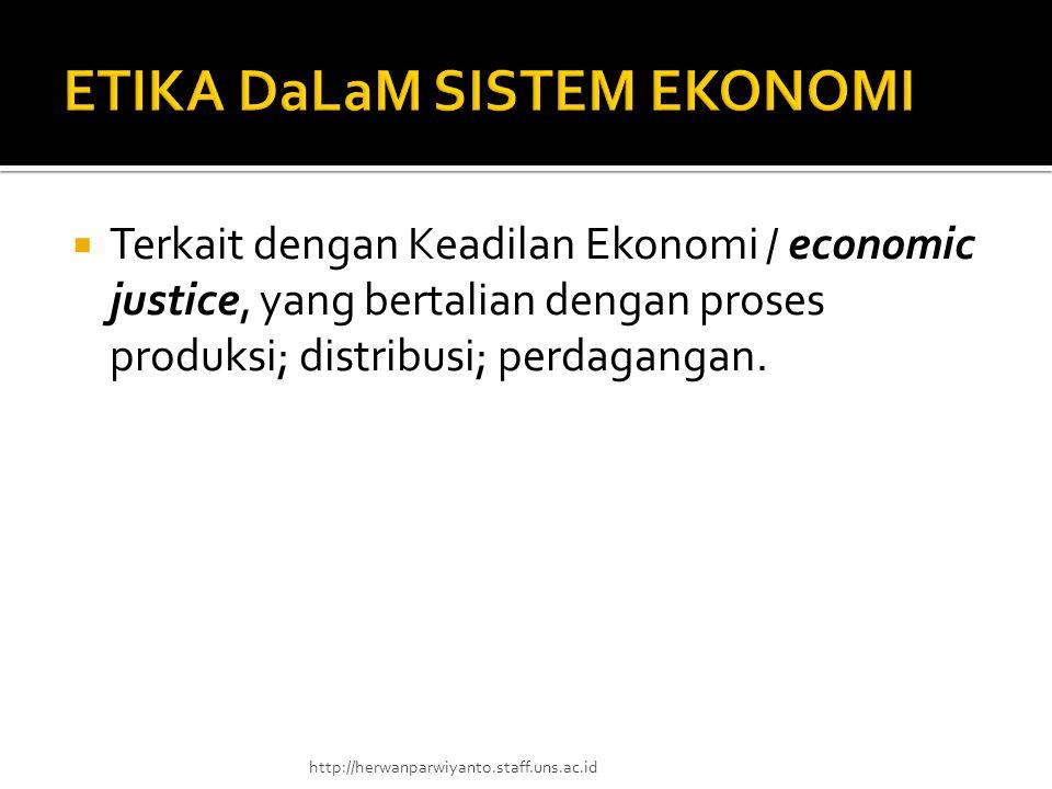  Terkait dengan Keadilan Ekonomi / economic justice, yang bertalian dengan proses produksi; distribusi; perdagangan. http://herwanparwiyanto.staff.un