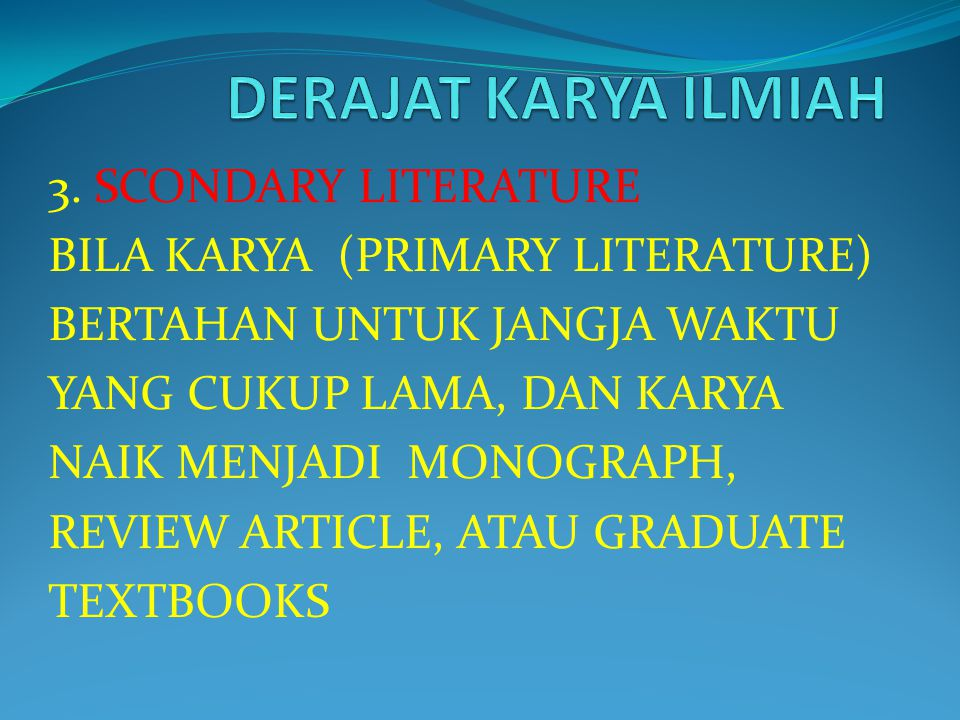 3. SCONDARY LITERATURE BILA KARYA (PRIMARY LITERATURE) BERTAHAN UNTUK JANGJA WAKTU YANG CUKUP LAMA, DAN KARYA NAIK MENJADI MONOGRAPH, REVIEW ARTICLE,