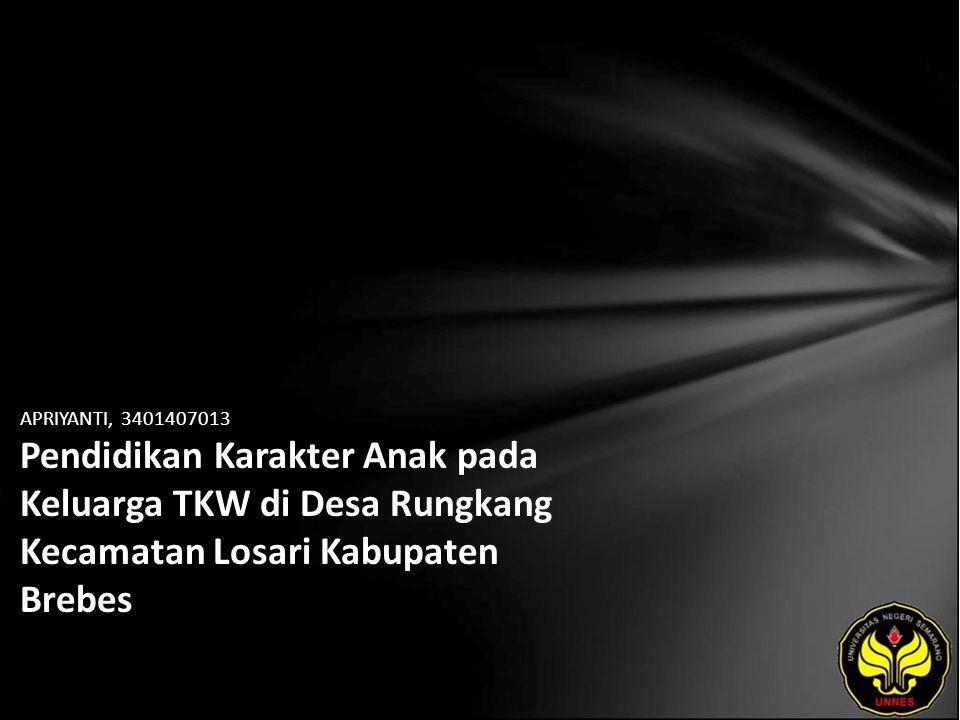APRIYANTI, 3401407013 Pendidikan Karakter Anak pada Keluarga TKW di Desa Rungkang Kecamatan Losari Kabupaten Brebes