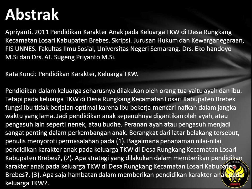 Abstrak Apriyanti. 2011 Pendidikan Karakter Anak pada Keluarga TKW di Desa Rungkang Kecamatan Losari Kabupaten Brebes. Skripsi. Jurusan Hukum dan Kewa