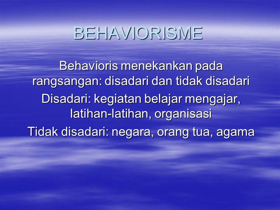 BEHAVIORISME Behavioris menekankan pada rangsangan: disadari dan tidak disadari Disadari: kegiatan belajar mengajar, latihan-latihan, organisasi Tidak