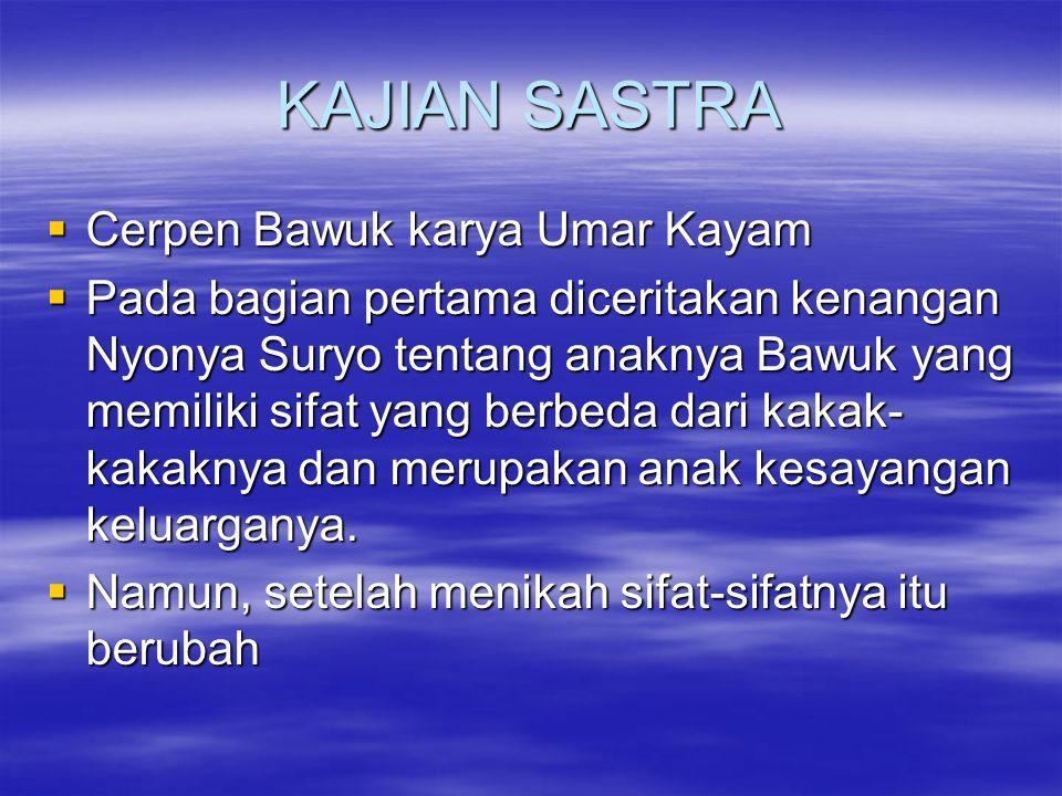 KAJIAN SASTRA  Cerpen Bawuk karya Umar Kayam  Pada bagian pertama diceritakan kenangan Nyonya Suryo tentang anaknya Bawuk yang memiliki sifat yang b