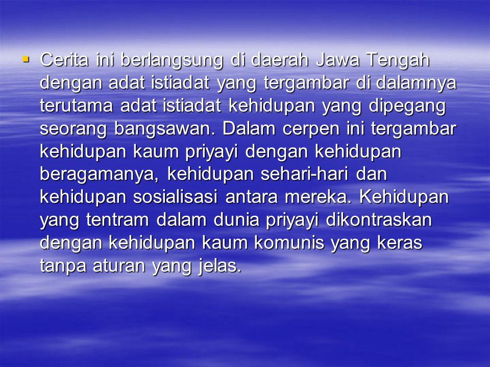  Cerita ini berlangsung di daerah Jawa Tengah dengan adat istiadat yang tergambar di dalamnya terutama adat istiadat kehidupan yang dipegang seorang