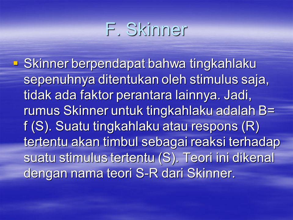 F. Skinner  Skinner berpendapat bahwa tingkahlaku sepenuhnya ditentukan oleh stimulus saja, tidak ada faktor perantara lainnya. Jadi, rumus Skinner u