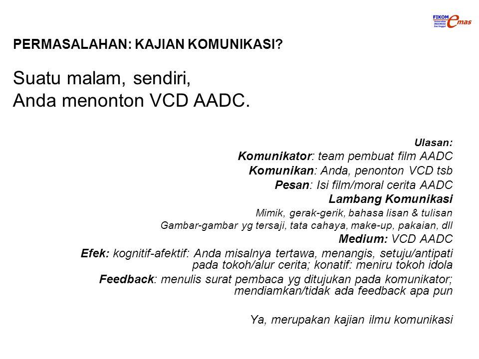Ulasan: Komunikator: team pembuat film AADC Komunikan: Anda, penonton VCD tsb Pesan: Isi film/moral cerita AADC Lambang Komunikasi Mimik, gerak-gerik,
